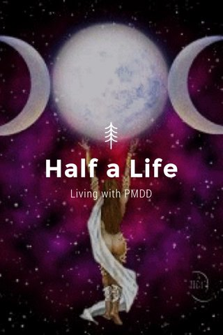 Half a Life Living with PMDD