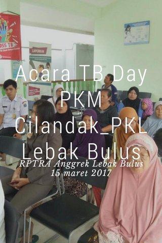 Acara TB Day PKM Cilandak_PKL Lebak Bulus RPTRA Anggrek Lebak Bulus 15 maret 2017