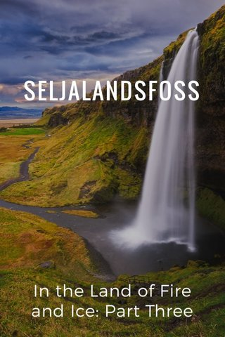 SELJALANDSFOSS In the Land of Fire and Ice: Part Three