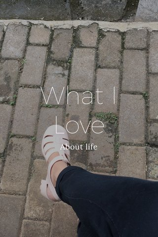 What I Love About life