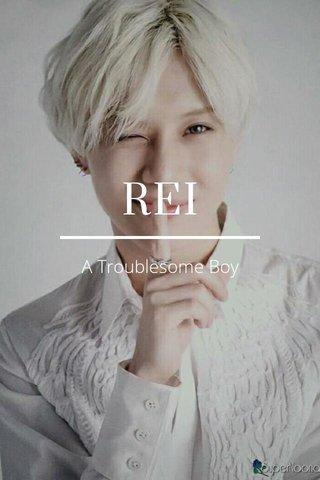 REI A Troublesome Boy