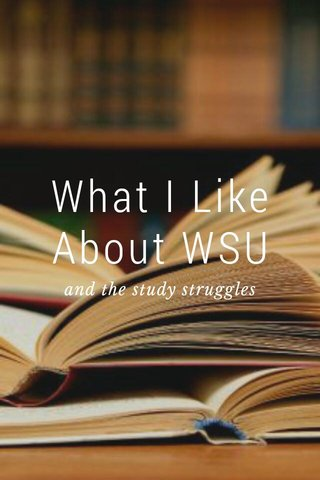 What I Like About WSU and the study struggles