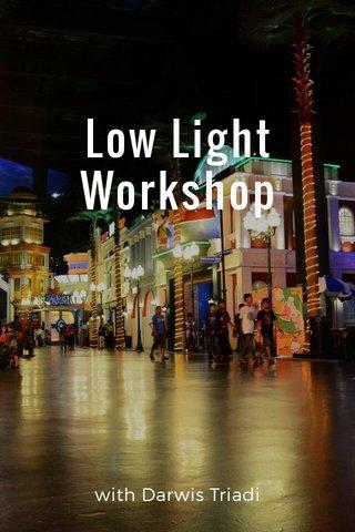 Low Light Workshop with Darwis Triadi