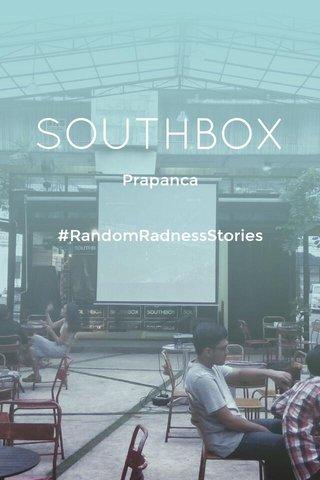 SOUTHBOX Prapanca #RandomRadnessStories