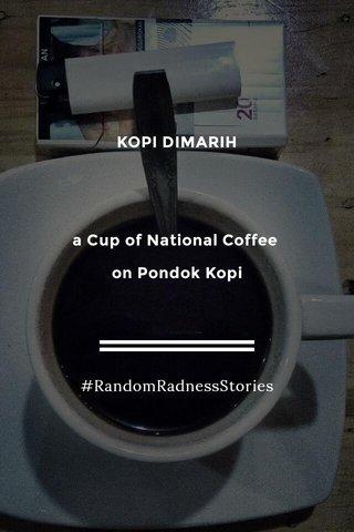KOPI DIMARIH a Cup of National Coffee on Pondok Kopi #RandomRadnessStories