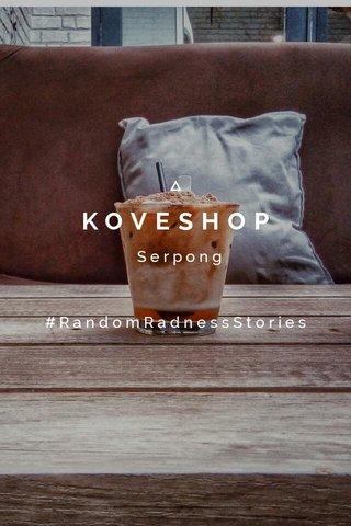 KOVESHOP Serpong #RandomRadnessStories