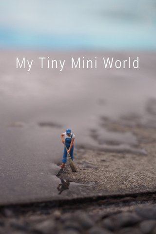 My Tiny Mini World
