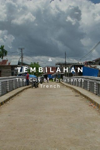 TEMBILAHAN The City of Thousands Trench
