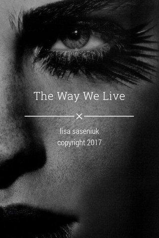 The Way We Live lisa saseniuk copyright 2017