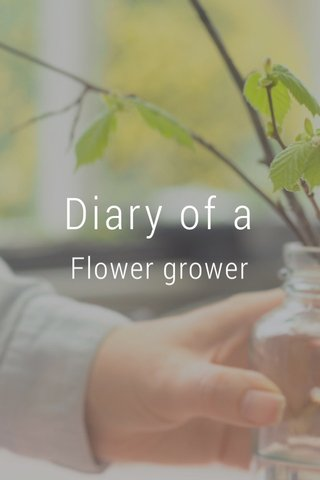 Diary of a Flower grower