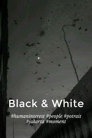 Black & White #humaninterest #people #potrait #jakarta #moment