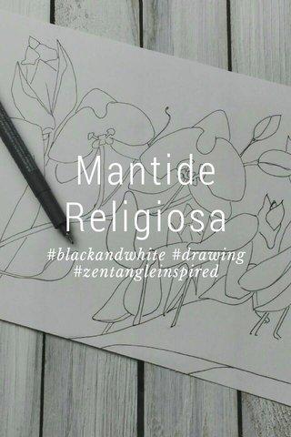Mantide Religiosa #blackandwhite #drawing #zentangleinspired