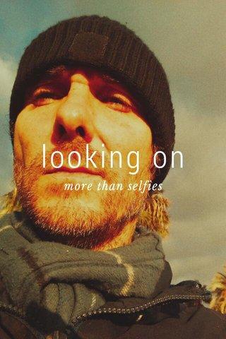 looking on more than selfies
