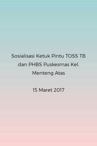 Sosialisasi Ketuk Pintu TOSS TB dan PHBS Puskesmas Kel. Menteng Atas 15 Maret 2017