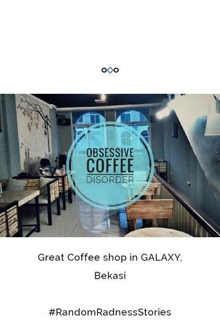 Great Coffee shop in GALAXY, Bekasi #RandomRadnessStories