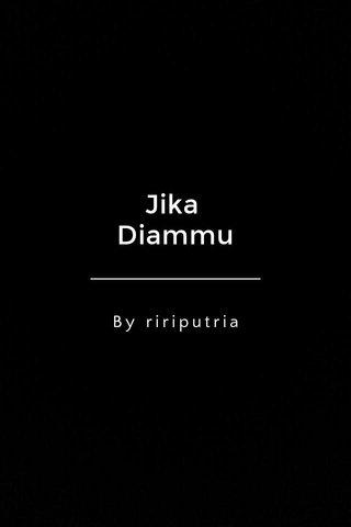 Jika Diammu By ririputria