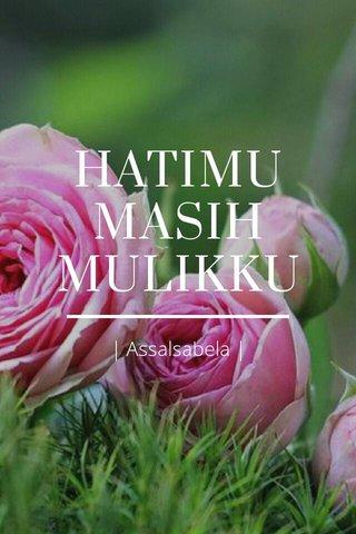 HATIMU MASIH MULIKKU | Assalsabela |