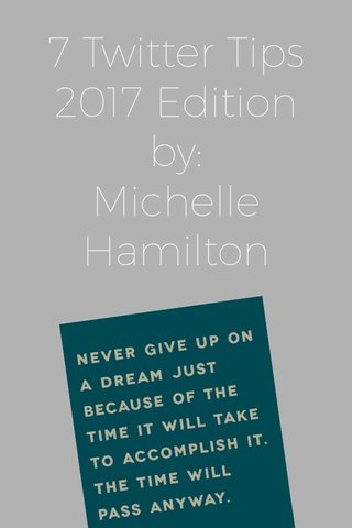 7 Twitter Tips 2017 Edition by: Michelle Hamilton