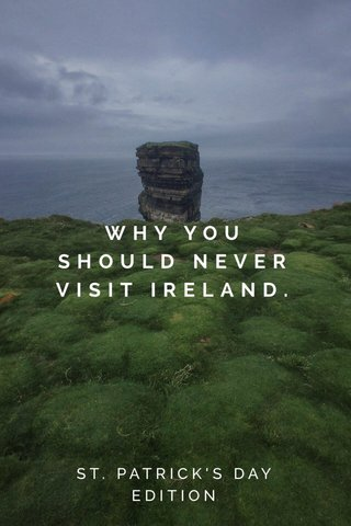 WHY YOU SHOULD NEVER VISIT IRELAND. ST. PATRICK'S DAY EDITION