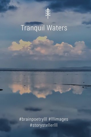 Tranquil Waters #brainpoetrylll #lllimages #storystellerlll