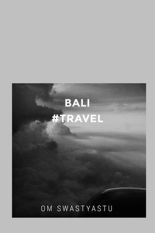 BALI #TRAVEL OM SWASTYASTU