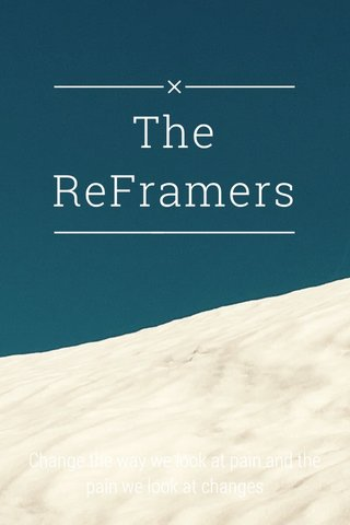 The ReFramers Change the way we look at pain and the pain we look at changes