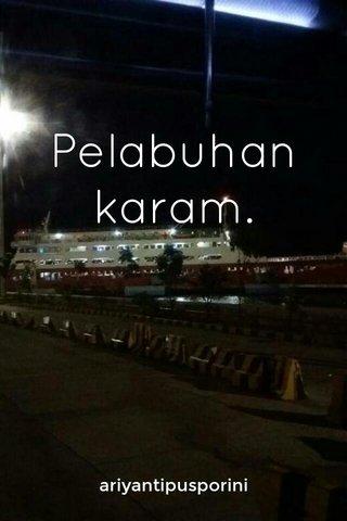 Pelabuhan karam. ariyantipusporini
