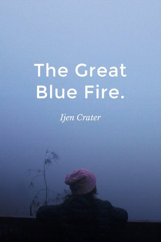 The Great Blue Fire. Ijen Crater