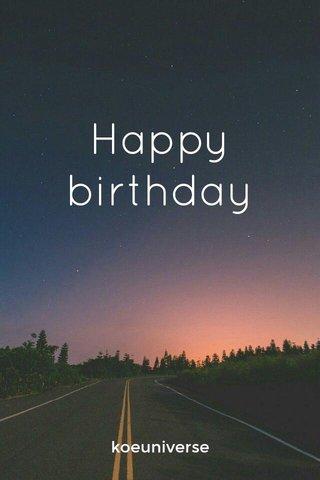 Happy birthday koeuniverse