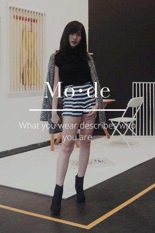 Mo•de What you wear describes who you are