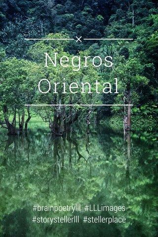 Negros Oriental #brainpoetrylll #LLLimages #storystellerlll #stellerplace