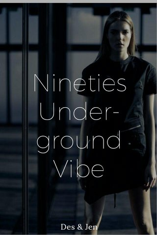 Nineties Under- ground Vibe Des & Jen