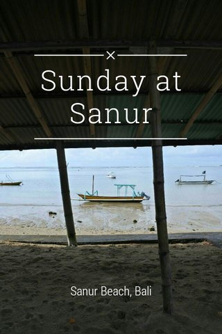 Sunday at Sanur Sanur Beach, Bali
