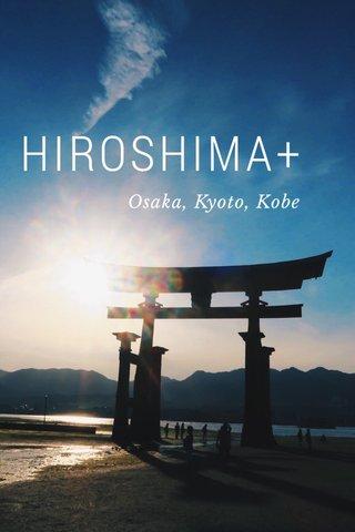 HIROSHIMA+ Osaka, Kyoto, Kobe