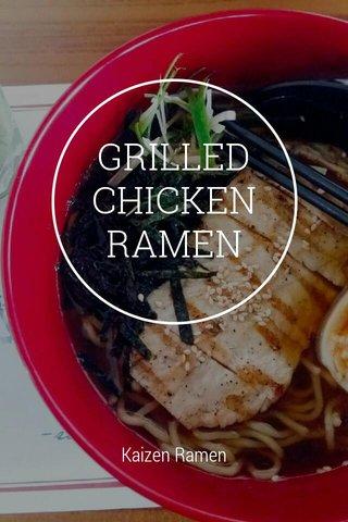 GRILLED CHICKEN RAMEN Kaizen Ramen