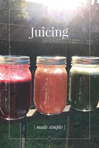 Juicing | made simple |