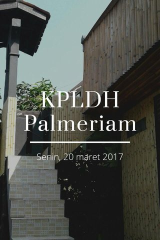 KPLDH Palmeriam Senin, 20 maret 2017