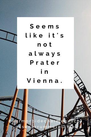 Seems like it's not always Prater in Vienna. #dermorbidecharmegeschlossenerrummelplätze