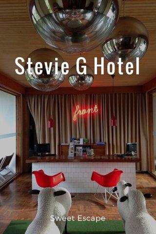 Stevie G Hotel Sweet Escape