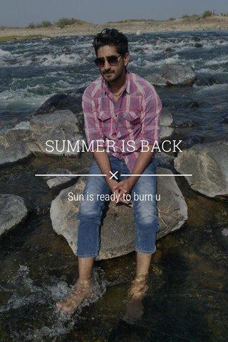 SUMMER IS BACK Sun is ready to burn u
