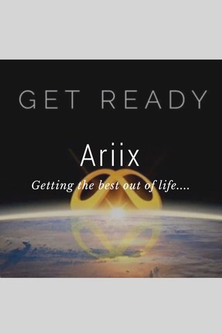 Ariix Getting the best out of life....