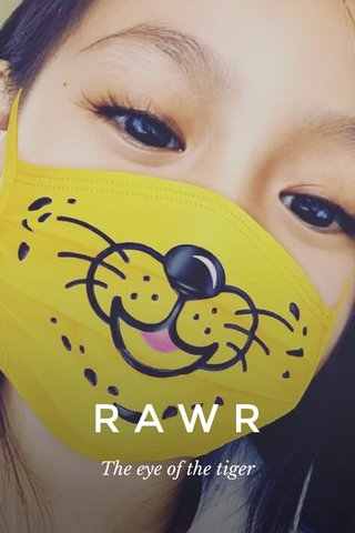 RAWR The eye of the tiger