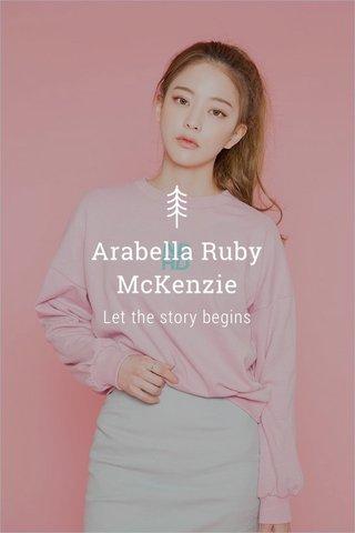 Arabella Ruby McKenzie Let the story begins