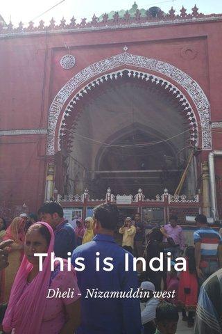 This is India Dheli - Nizamuddin west