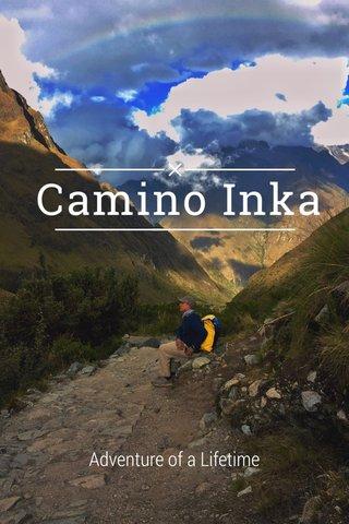 Camino Inka Adventure of a Lifetime