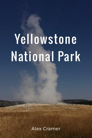 Yellowstone National Park Alex Cramer