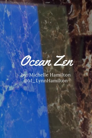 Ocean Zen by: Michelle Hamilton @M_LynnHamilton