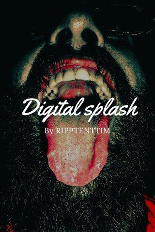 Digital splash By RIPPTENTTIM
