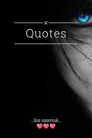 Quotes ...lisa saseniuk... ❤❤❤