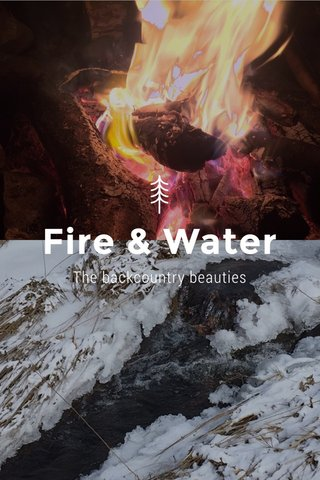 Fire & Water The backcountry beauties